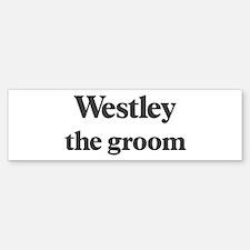 Westley the groom Bumper Bumper Bumper Sticker