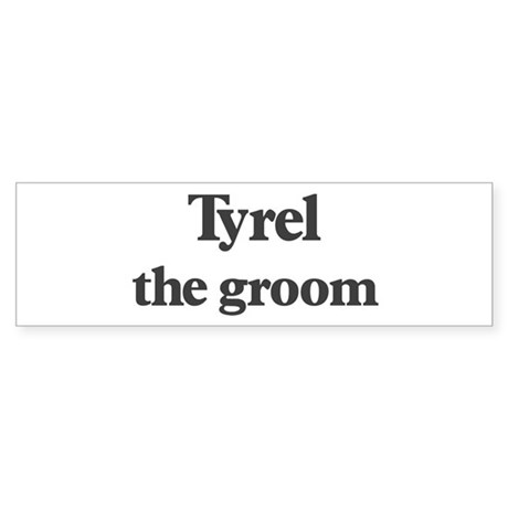 Tyrel the groom Bumper Sticker