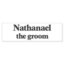 Nathanael the groom Bumper Bumper Sticker