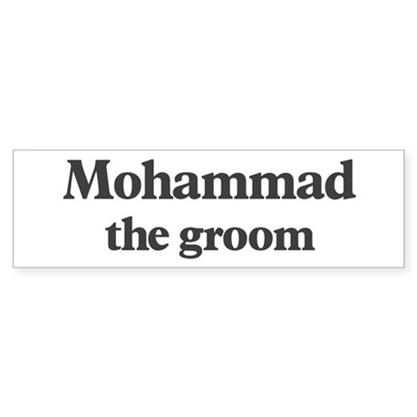 Mohammad the groom Bumper Sticker