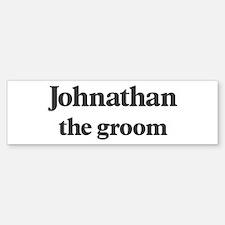 Johnathan the groom Bumper Bumper Bumper Sticker