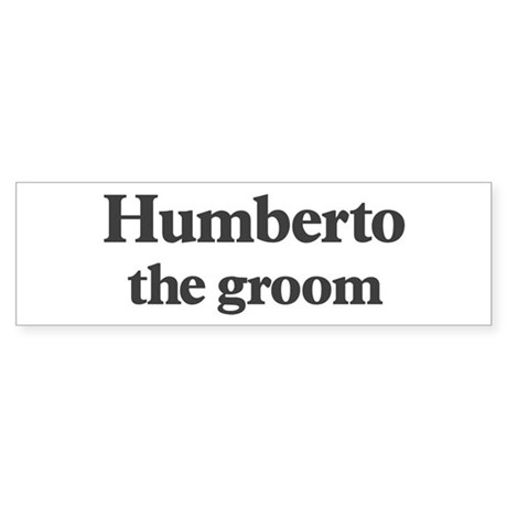 Humberto the groom Bumper Sticker