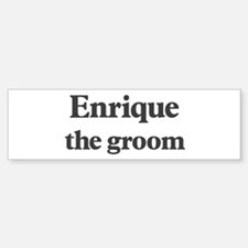 Enrique the groom Bumper Bumper Stickers