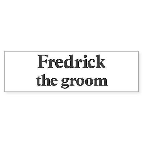 Fredrick the groom Bumper Sticker