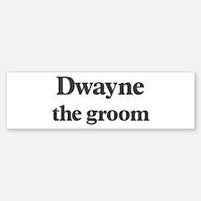 Dwayne the groom Bumper Bumper Bumper Sticker