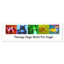 Therapy Dogs Work for Hugs! Bumper Bumper Sticker