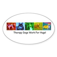 Therapy Dogs Work for Hugs! Oval Decal