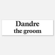 Dandre the groom Bumper Bumper Bumper Sticker