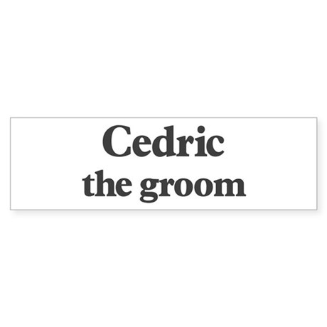 Cedric the groom Bumper Sticker