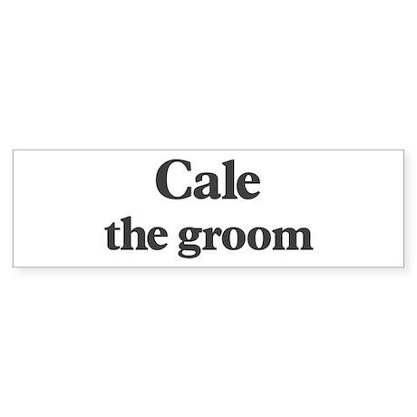 Cale the groom Bumper Sticker