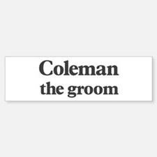 Coleman the groom Bumper Bumper Bumper Sticker
