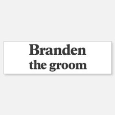 Branden the groom Bumper Bumper Bumper Sticker