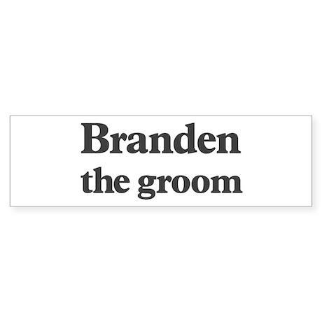 Branden the groom Bumper Sticker