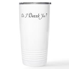 Do I Dazzle You? Stainless Steel Travel Mug