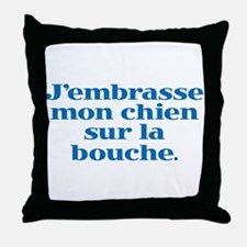 I Kiss my Dog on the Mouth (French) Throw Pillow