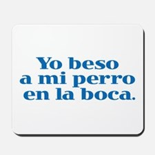 I Kiss My Dog on the Mouth (Spanish) Mousepad