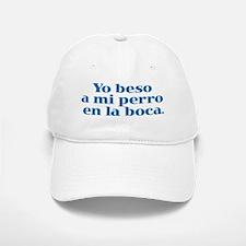 I Kiss My Dog on the Mouth (Spanish) Baseball Baseball Cap