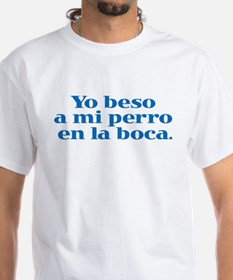 I Kiss My Dog on the Mouth (Spanish) Shirt