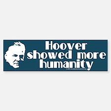Hoover more humanity. Bumper Bumper Bumper Sticker