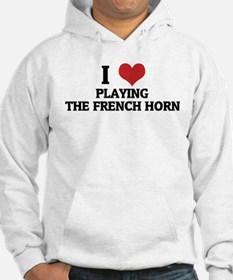 I Love Playing the French Hor Hoodie
