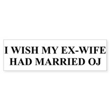 I Wish My Ex-Wife had Married OJ Bumper Bumper Sticker