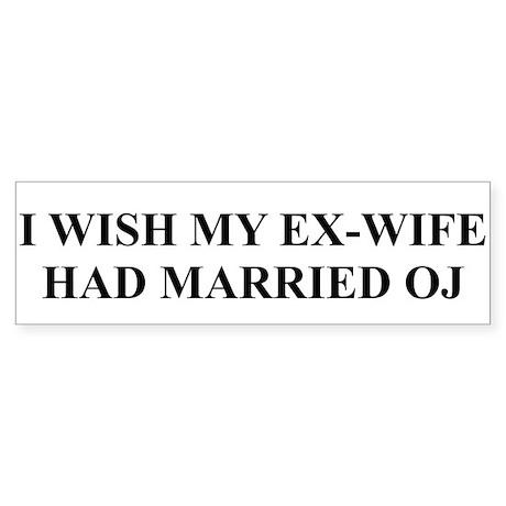 I Wish My Ex-Wife had Married OJ Bumper Sticker