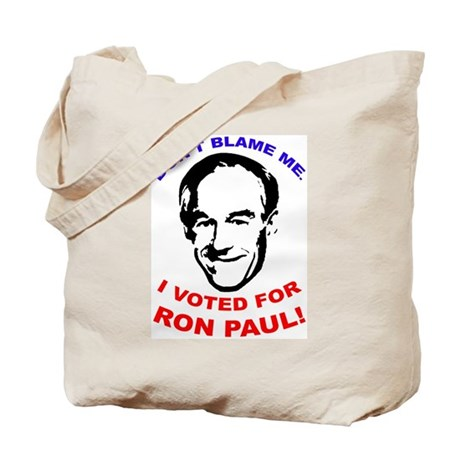 Don't blame me. I voted for Ron Paul! Tote Bag