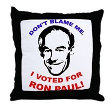 Don't blame me. I voted for Ron Paul! Throw Pillow