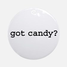 got candy? Ornament (Round)