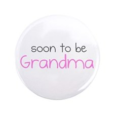 "Soon to be Grandma 3.5"" Button"