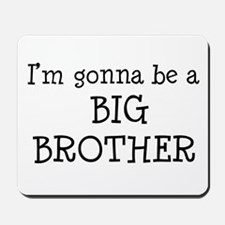 Gonna Be Big Brother Mousepad