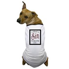 FEEL A SIN COMING ON 2 Dog T-Shirt