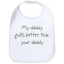 my daddy golfs better than yo Bib