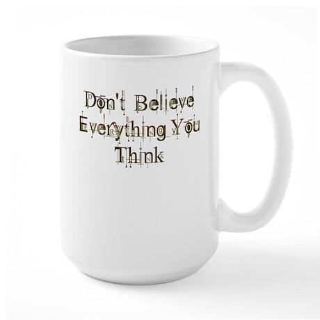 Don't Believe Everything You Think Large Mug