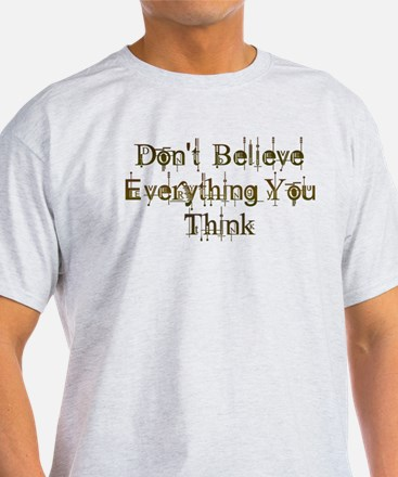 Don't Believe Everything You Think T-Shirt