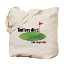 Golfers Diet: Live on Greens Tote Bag