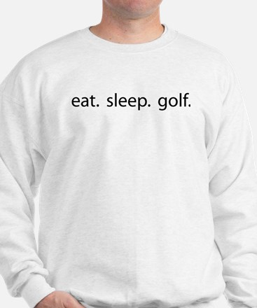 eat. sleep. golf. Sweatshirt