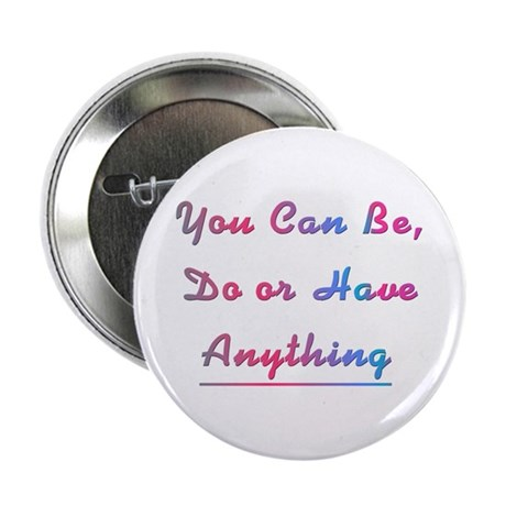 """Be, Do or Have Design #744 2.25"""" Button"""