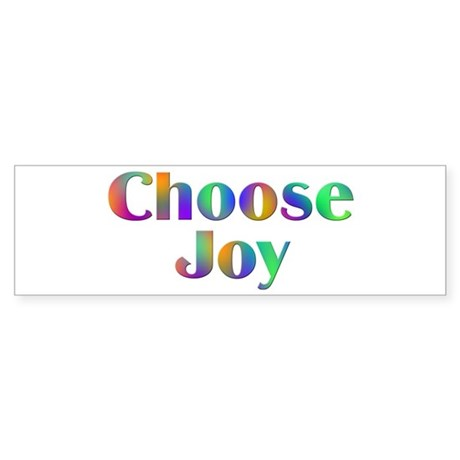 Choose Joy Design #752 Bumper Sticker