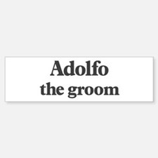 Adolfo the groom Bumper Bumper Bumper Sticker