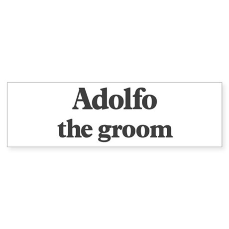 Adolfo the groom Bumper Sticker