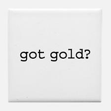 got gold? Tile Coaster