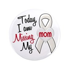"""Missing My Mom 1 PEARL 3.5"""" Button"""