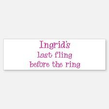 Ingrids last fling Bumper Bumper Bumper Sticker