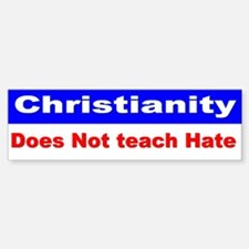 Christianity Does Not teach Hate (Bumper)