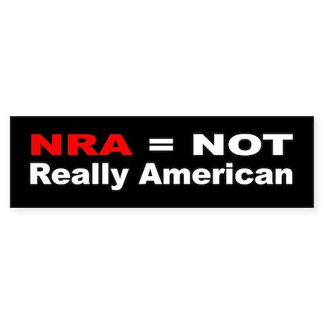 Anti-Republican:NRA = NOT Really American (Bumper)