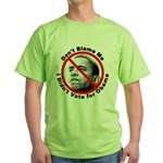 Anti Obama Don't Blame Me (Front) Green T-Shirt
