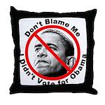 Anti Obama Don't Blame Me Throw Pillow