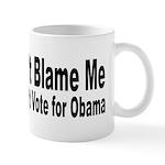 Anti Obama Don't Blame Me Mug