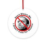 Anti Obama Don't Blame Me Ornament (Round)